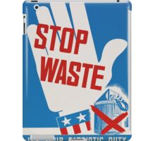 """Stop Waste. It's your patriotic duty."" - Vintage ww2 propaganda poster iPad Case/Skin"