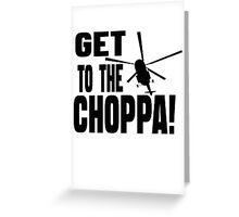 Get To The Choppa Greeting Card