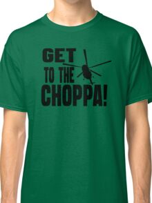 Get To The Choppa Classic T-Shirt
