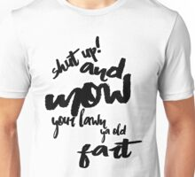 shut up and mow your lawn ya old fart Unisex T-Shirt