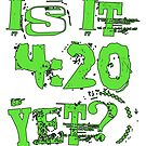 is it 420 yet? by chasemarsh