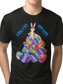 A REALLY BIG HAPPY EASTER Tri-blend T-Shirt