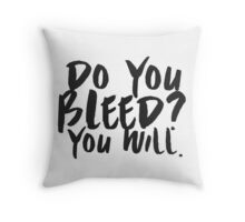 Do You Bleed? You Will. Throw Pillow