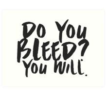 Do You Bleed? You Will. Art Print