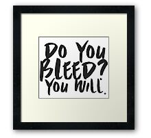 Do You Bleed? You Will. Framed Print