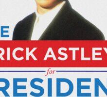 Vote Rick Astley for President! Sticker