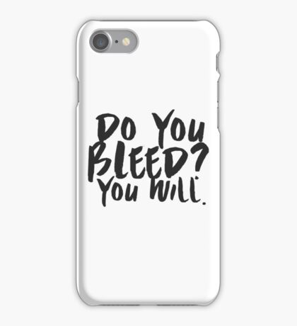 Do You Bleed? You Will. iPhone Case/Skin
