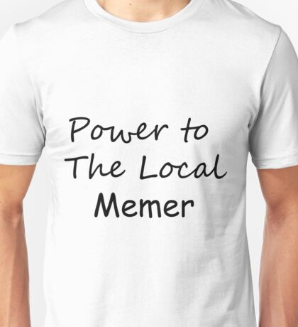 Power To The Local Memer Unisex T-Shirt