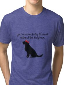 dog hair is best y'all Tri-blend T-Shirt