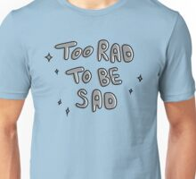 TOO RAD TO BE SAD Unisex T-Shirt