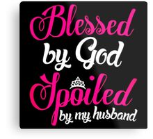 Blessed By God Spoiled By Husband Metal Print