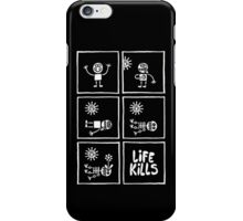 Life Kills iPhone Case/Skin