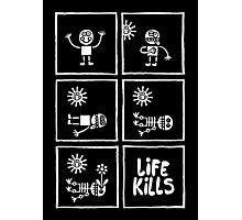 Life Kills Photographic Print
