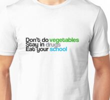 Don't do vegetables, stay in drugs, eat your school Unisex T-Shirt