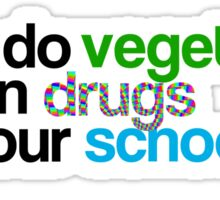 Don't do vegetables, stay in drugs, eat your school Sticker