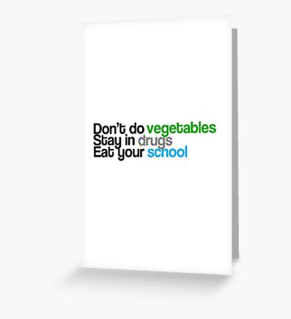 Don't do vegetables, stay in drugs, eat your school Greeting Card
