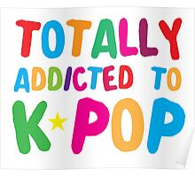 Totally addicted to K-pop in rainbow Poster
