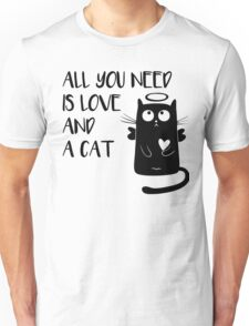 Cat - All you need is love and a cat! Unisex T-Shirt