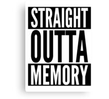 Straight Outta Memory - IT Humor Design for Dark Backgrounds Canvas Print