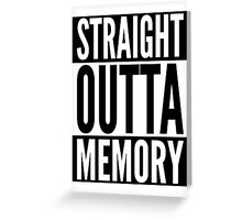 Straight Outta Memory - IT Humor Design for Dark Backgrounds Greeting Card