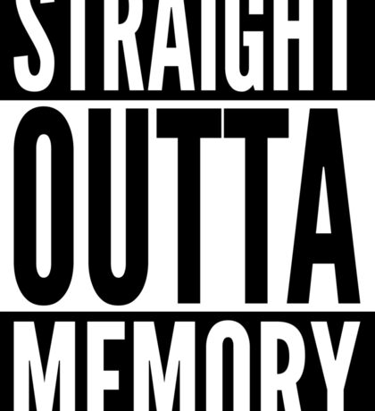 Straight Outta Memory - IT Humor Design for Dark Backgrounds Sticker