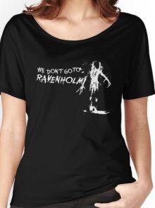 We Don't Go To Ravenholm. Women's Relaxed Fit T-Shirt