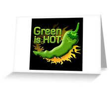 Green is HOT Greeting Card