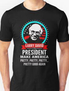 LARRY DAVID MAKE AMERICA PRETTY GOOD AGAIN PRESIDENT T-Shirt
