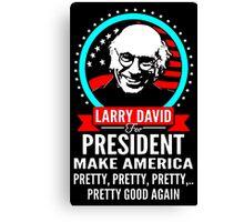 LARRY DAVID MAKE AMERICA PRETTY GOOD AGAIN PRESIDENT Canvas Print