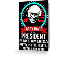 LARRY DAVID MAKE AMERICA PRETTY GOOD AGAIN PRESIDENT Greeting Card