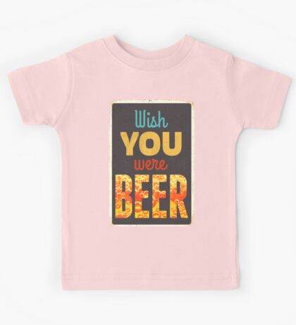 Wish you were beer Kids Tee
