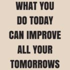 WHAT YOU DO TODAY by IdeasForArtists