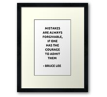 Mistakes are always forgivable, if one has the courage to admit them. Framed Print