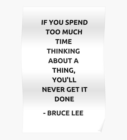 If you spend too much time thinking about a thing, you'll never get it done. Poster