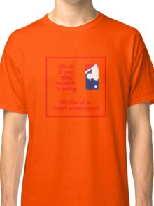 It's ok if you think... Classic T-Shirt