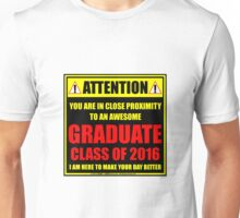 Attention: You Are In Close Proximity To An Awesome Graduate Class of 2016 Unisex T-Shirt