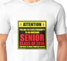 Attention: You Are In Close Proximity To An Awesome Senior Class of 2016 Unisex T-Shirt