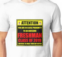 Attention: You Are In Close Proximity To An Awesome Freshman Class of 2019 Unisex T-Shirt