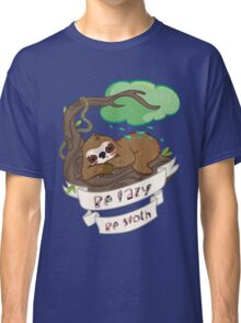 Be lazy Be Sloth ! Classic T-Shirt