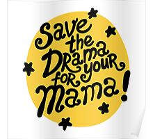 Save the drama for your mama! Poster