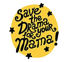 Save the drama for your mama! Photographic Print