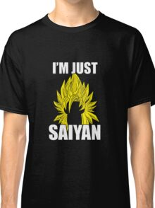 I'm Just Saiyan Classic T-Shirt
