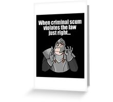 When criminal scum violates the law just right Greeting Card