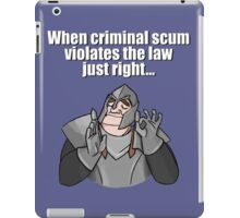 When criminal scum violates the law just right iPad Case/Skin