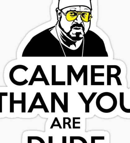 Calmer than you are Dude Sticker