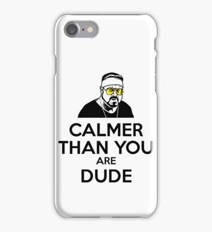 Calmer than you are Dude iPhone Case/Skin