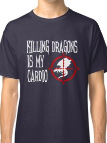 Killing Dragons is my Cardio Classic T-Shirt