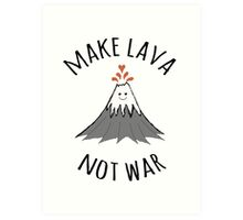 MAKE LAVA NOT WAR Art Print