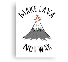 MAKE LAVA NOT WAR Canvas Print