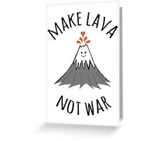 MAKE LAVA NOT WAR Greeting Card